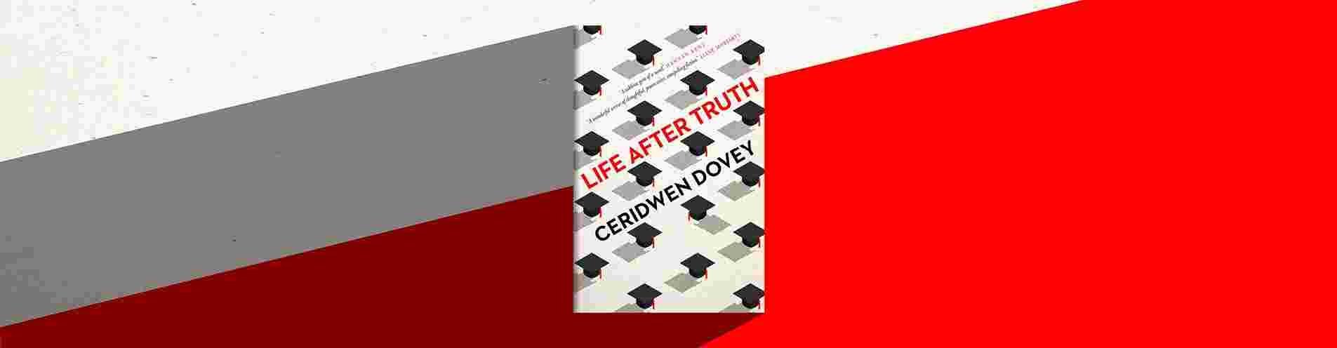"""Read an extract of """"Life After Truth"""" by Ceridwen Dovey header image"""